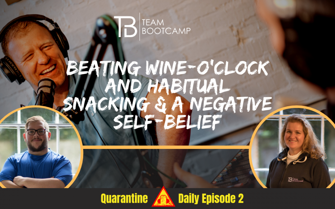 S3 Ep12 – Beating Wine-O'clock & Mindless Snacking & Changing Negative Self Beliefs | Quarantine Daily Podcast